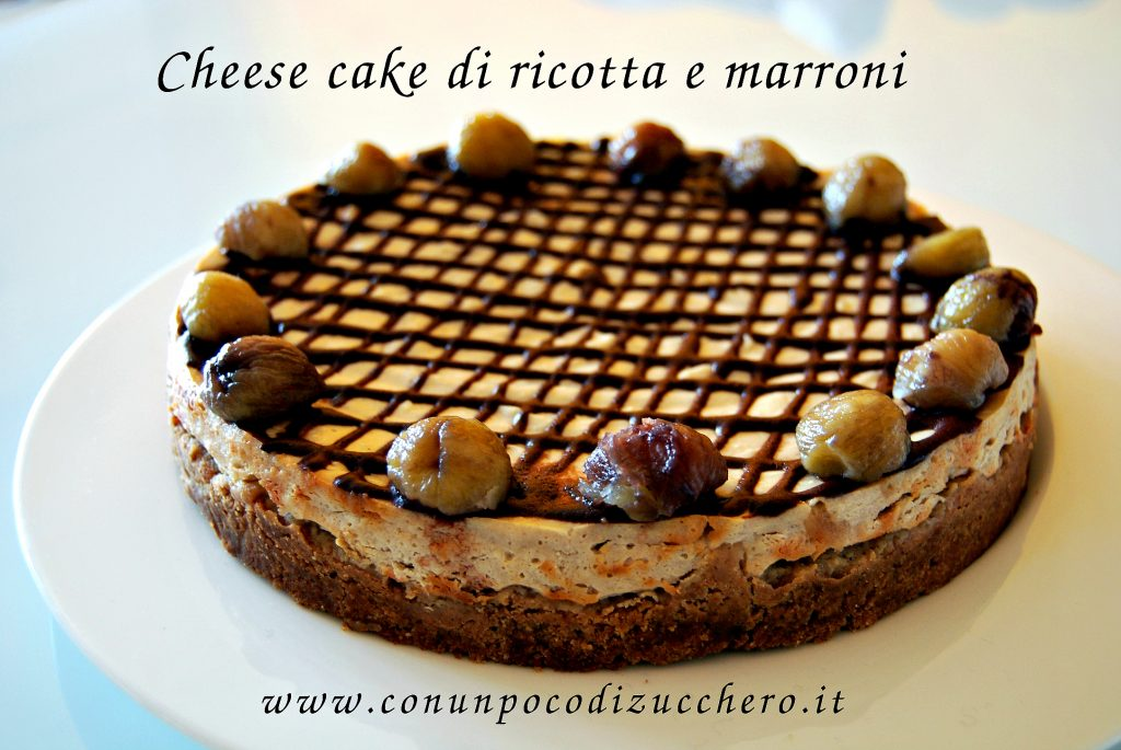 cheese cake ricotta e marroni